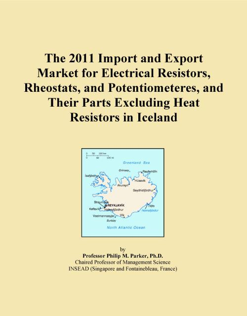The 2011 Import and Export Market for Electrical Resistors, Rheostats, and Potentiometeres, and Their Parts Excluding Heat Resistors in Iceland - Product Image