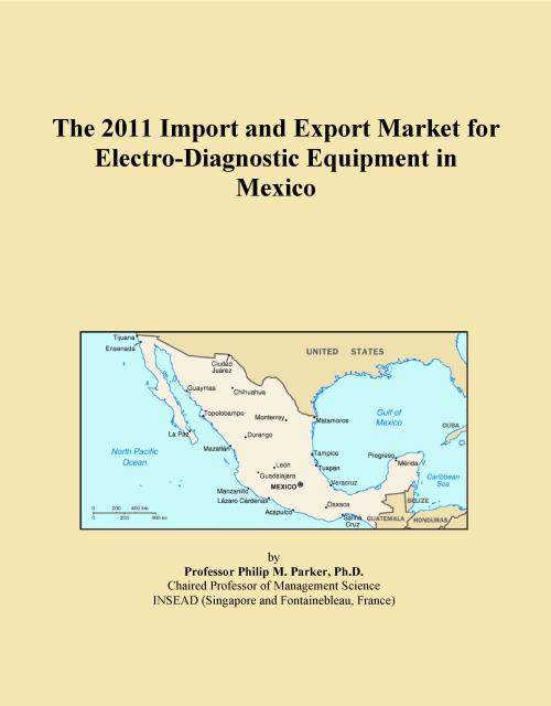 The 2011 Import and Export Market for Electro-Diagnostic Equipment in Mexico - Product Image