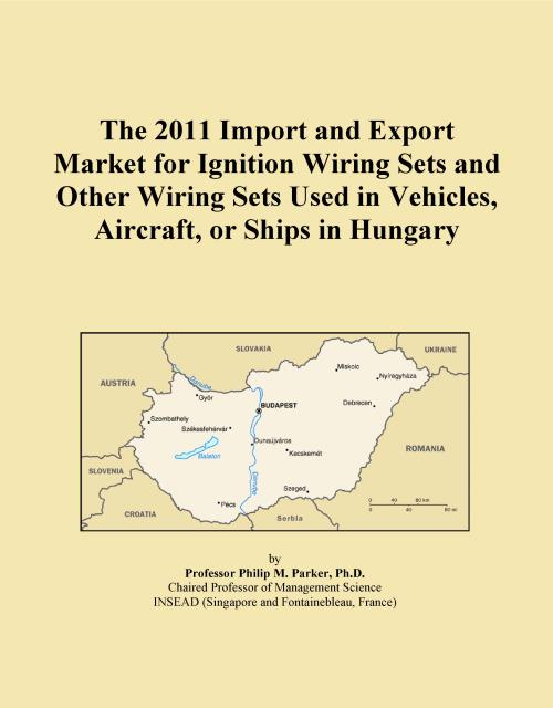 The 2011 Import and Export Market for Ignition Wiring Sets and Other Wiring Sets Used in Vehicles, Aircraft, or Ships in Hungary - Product Image