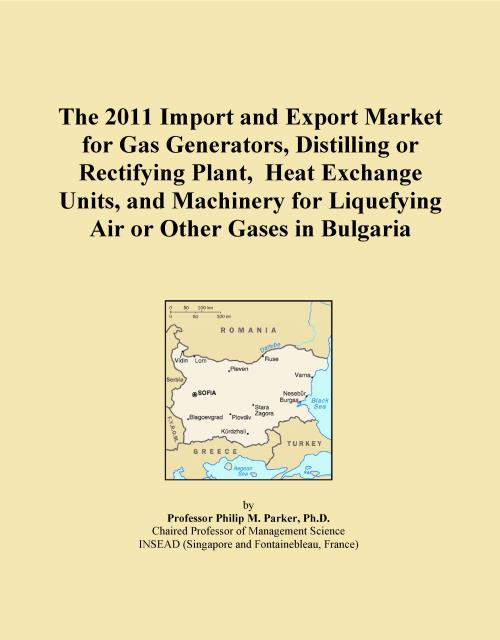 The 2011 Import and Export Market for Gas Generators, Distilling or Rectifying Plant, Heat Exchange Units, and Machinery for Liquefying Air or Other Gases in Bulgaria - Product Image