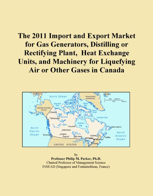 The 2011 Import and Export Market for Gas Generators, Distilling or Rectifying Plant, Heat Exchange Units, and Machinery for Liquefying Air or Other Gases in Canada - Product Image