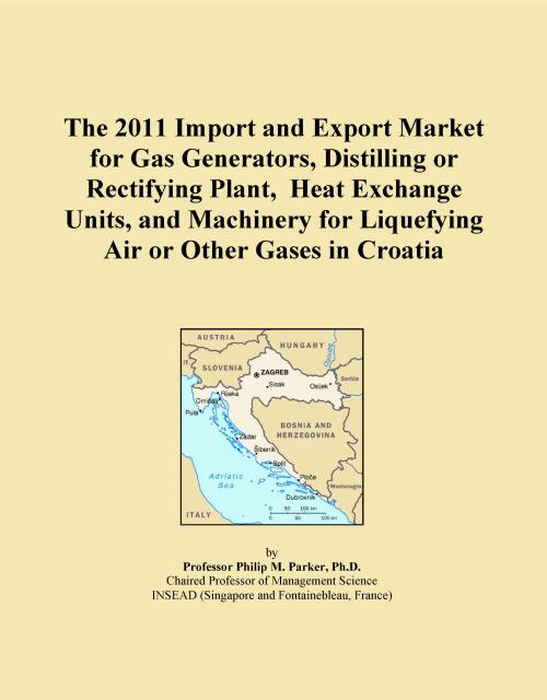 The 2011 Import and Export Market for Gas Generators, Distilling or Rectifying Plant, Heat Exchange Units, and Machinery for Liquefying Air or Other Gases in Croatia - Product Image