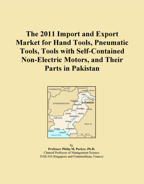 The 2011 Import and Export Market for Hand Tools, Pneumatic Tools, Tools with Self-Contained Non-Electric Motors, and Their Parts in Pakistan - Product Image