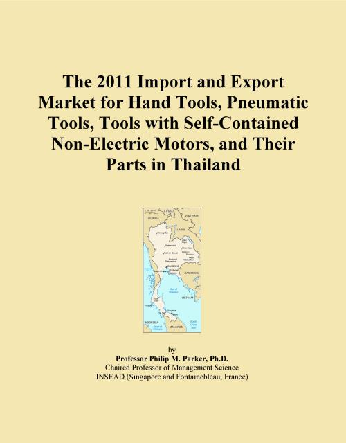 The 2011 Import and Export Market for Hand Tools, Pneumatic Tools, Tools with Self-Contained Non-Electric Motors, and Their Parts in Thailand - Product Image