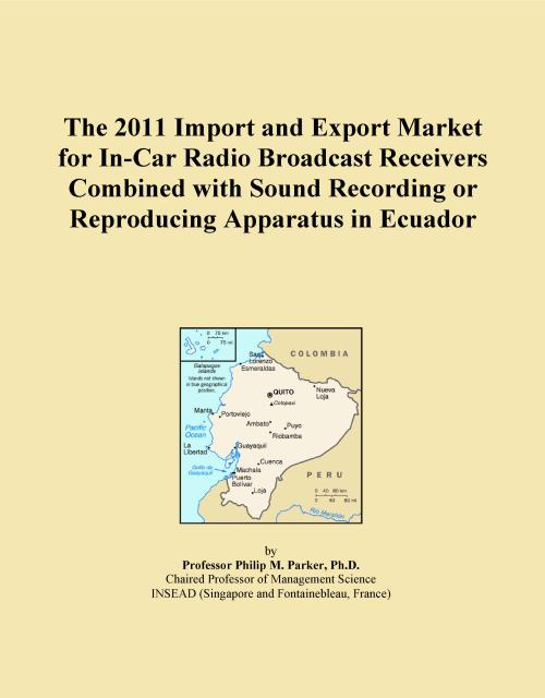 The 2011 Import and Export Market for In-Car Radio Broadcast Receivers Combined with Sound Recording or Reproducing Apparatus in Ecuador - Product Image