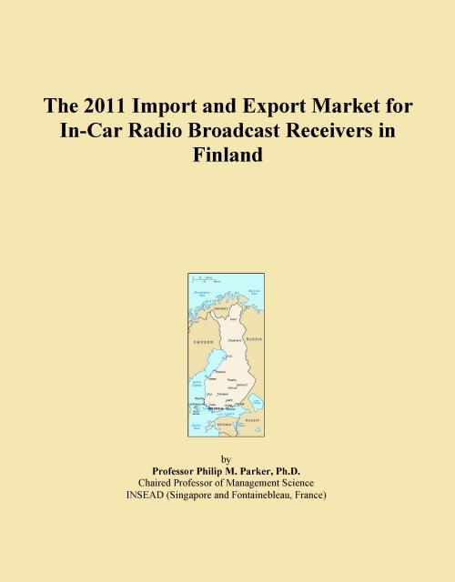 The 2011 Import and Export Market for In-Car Radio Broadcast Receivers in Finland - Product Image