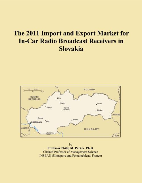 The 2011 Import and Export Market for In-Car Radio Broadcast Receivers in Slovakia - Product Image