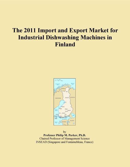 The 2011 Import and Export Market for Industrial Dishwashing Machines in Finland - Product Image