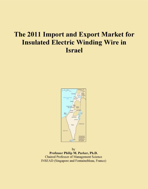The 2011 Import and Export Market for Insulated Electric Winding Wire in Israel - Product Image