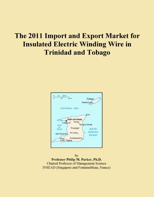 The 2011 Import and Export Market for Insulated Electric Winding Wire in Trinidad and Tobago - Product Image