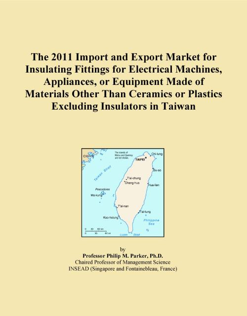 The 2011 Import and Export Market for Insulating Fittings for Electrical Machines, Appliances, or Equipment Made of Materials Other Than Ceramics or Plastics Excluding Insulators in Taiwan - Product Image