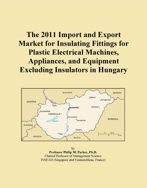 The 2011 Import and Export Market for Insulating Fittings for Plastic Electrical Machines, Appliances, and Equipment Excluding Insulators in Hungary - Product Image