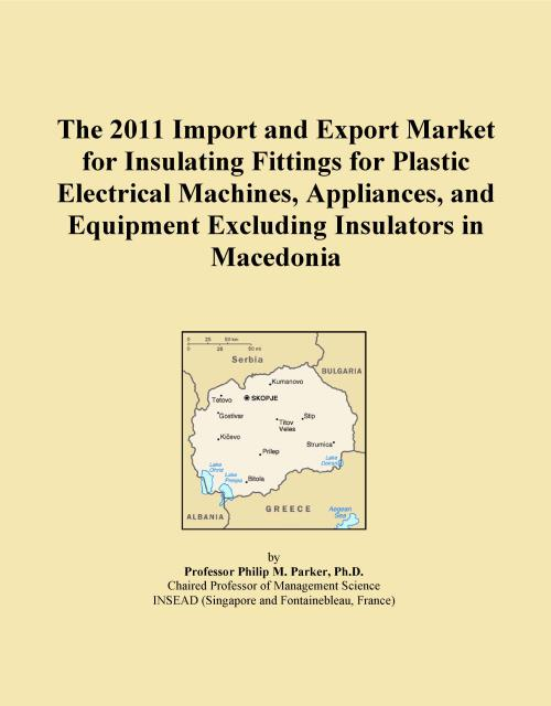 The 2011 Import and Export Market for Insulating Fittings for Plastic Electrical Machines, Appliances, and Equipment Excluding Insulators in Macedonia - Product Image