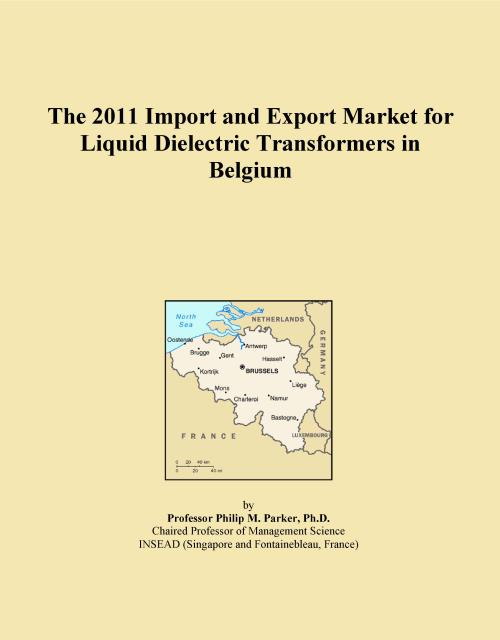 The 2011 Import and Export Market for Liquid Dielectric Transformers in Belgium - Product Image