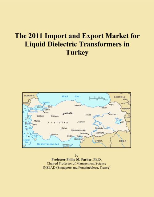 The 2011 Import and Export Market for Liquid Dielectric Transformers in Turkey - Product Image