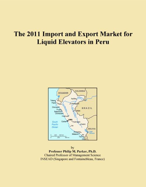 The 2011 Import and Export Market for Liquid Elevators in Peru - Product Image