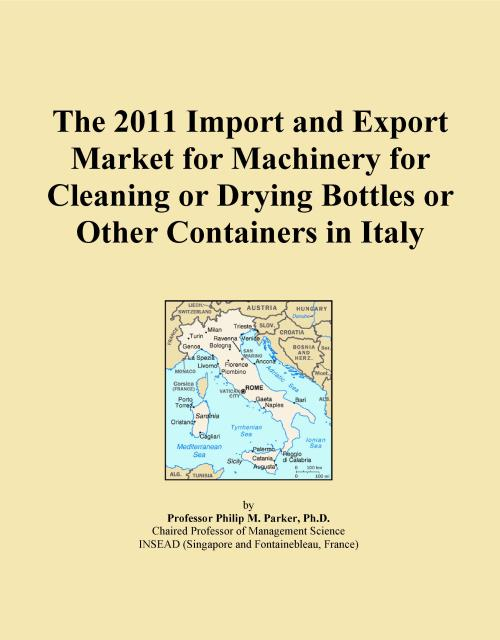 The 2011 Import and Export Market for Machinery for Cleaning or Drying Bottles or Other Containers in Italy - Product Image