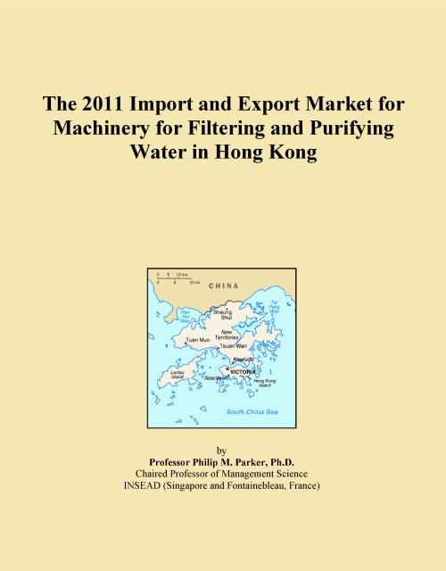 The 2011 Import and Export Market for Machinery for Filtering and Purifying Water in Hong Kong - Product Image