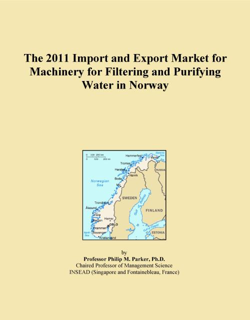 The 2011 Import and Export Market for Machinery for Filtering and Purifying Water in Norway - Product Image