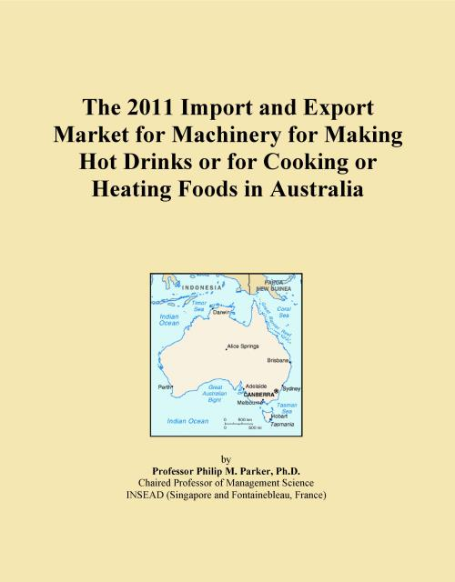 The 2011 Import and Export Market for Machinery for Making Hot Drinks or for Cooking or Heating Foods in Australia - Product Image