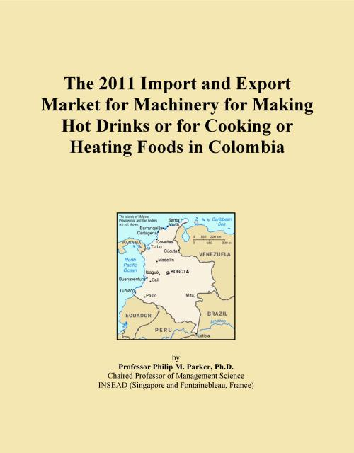 The 2011 Import and Export Market for Machinery for Making Hot Drinks or for Cooking or Heating Foods in Colombia - Product Image