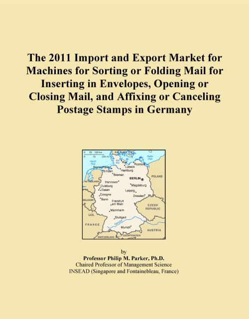 The 2011 Import and Export Market for Machines for Sorting or Folding Mail for Inserting in Envelopes, Opening or Closing Mail, and Affixing or Canceling Postage Stamps in Germany - Product Image