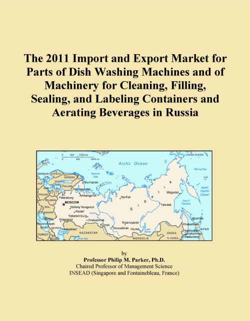 The 2011 Import and Export Market for Parts of Dish Washing Machines and of Machinery for Cleaning, Filling, Sealing, and Labeling Containers and Aerating Beverages in Russia - Product Image