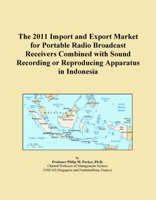 The 2011 Import and Export Market for Portable Radio Broadcast Receivers Combined with Sound Recording or Reproducing Apparatus in Indonesia - Product Image