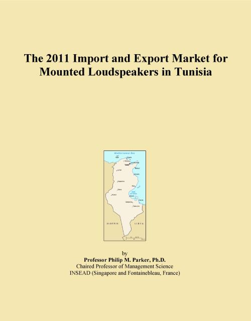The 2011 Import and Export Market for Mounted Loudspeakers in Tunisia - Product Image