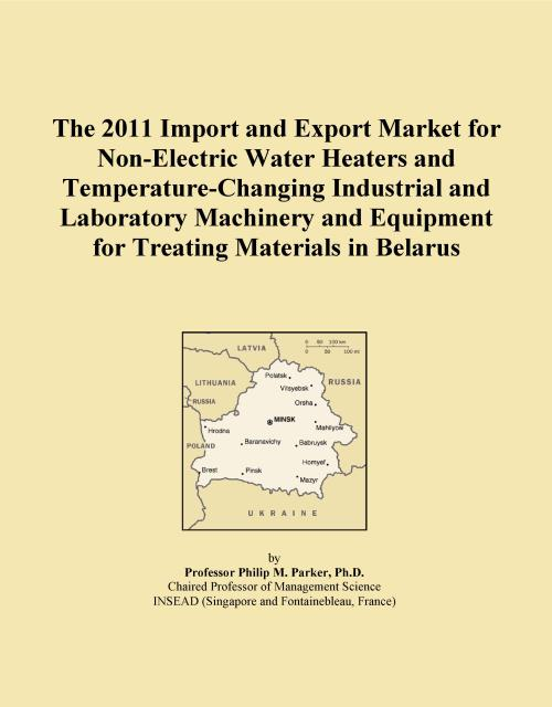 The 2011 Import and Export Market for Non-Electric Water Heaters and Temperature-Changing Industrial and Laboratory Machinery and Equipment for Treating Materials in Belarus - Product Image