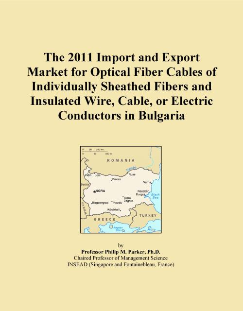 The 2011 Import and Export Market for Optical Fiber Cables of Individually Sheathed Fibers and Insulated Wire, Cable, or Electric Conductors in Bulgaria - Product Image