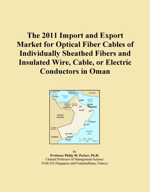 The 2011 Import and Export Market for Optical Fiber Cables of Individually Sheathed Fibers and Insulated Wire, Cable, or Electric Conductors in Oman - Product Image