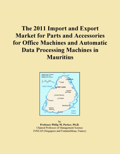 The 2011 Import and Export Market for Parts and Accessories for Office Machines and Automatic Data Processing Machines in Mauritius - Product Image