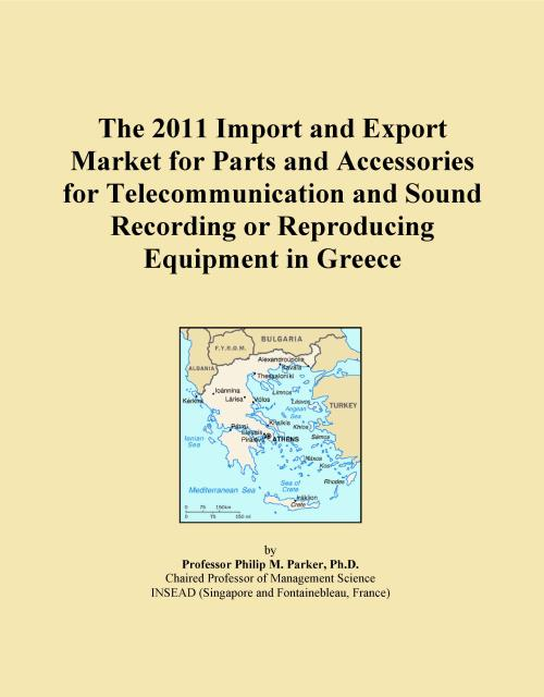 The 2011 Import and Export Market for Parts and Accessories for Telecommunication and Sound Recording or Reproducing Equipment in Greece - Product Image