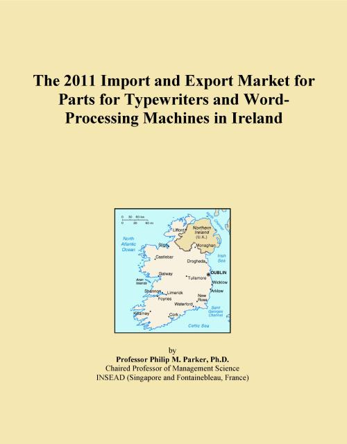 The 2011 Import and Export Market for Parts for Typewriters and Word-Processing Machines in Ireland - Product Image