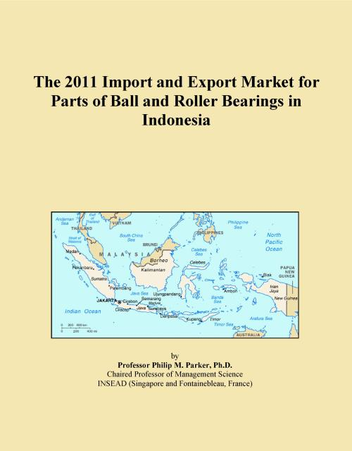 The 2011 Import and Export Market for Parts of Ball and Roller Bearings in Indonesia - Product Image