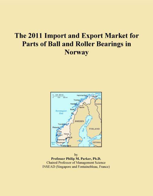 The 2011 Import and Export Market for Parts of Ball and Roller Bearings in Norway - Product Image