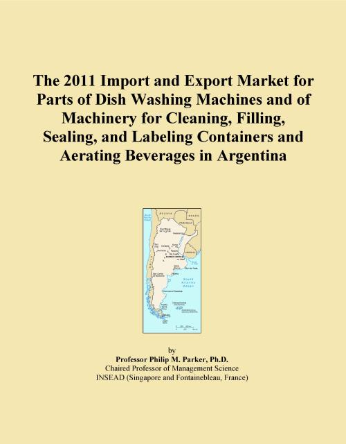 The 2011 Import and Export Market for Parts of Dish Washing Machines and of Machinery for Cleaning, Filling, Sealing, and Labeling Containers and Aerating Beverages in Argentina - Product Image