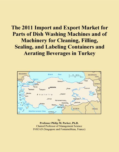 The 2011 Import and Export Market for Parts of Dish Washing Machines and of Machinery for Cleaning, Filling, Sealing, and Labeling Containers and Aerating Beverages in Turkey - Product Image