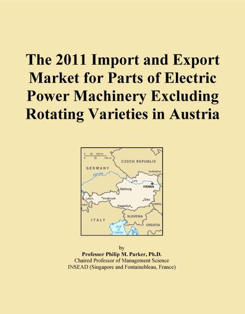 The 2011 Import and Export Market for Parts of Electric Power Machinery Excluding Rotating Varieties in Austria - Product Image