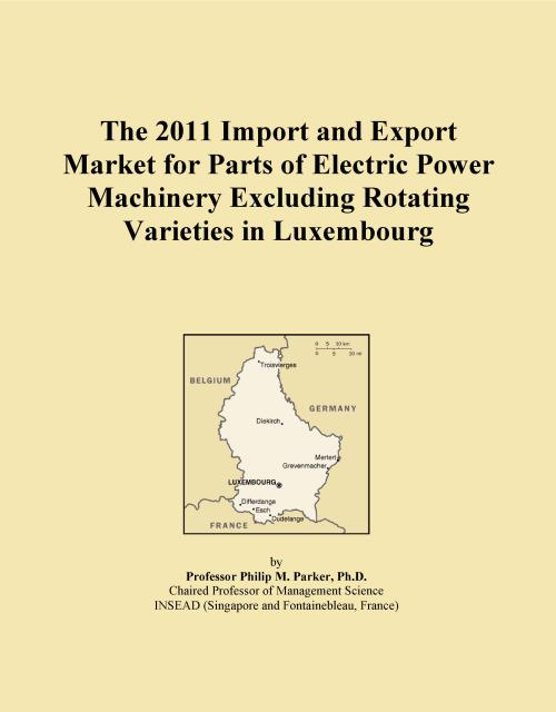 The 2011 Import and Export Market for Parts of Electric Power Machinery Excluding Rotating Varieties in Luxembourg - Product Image