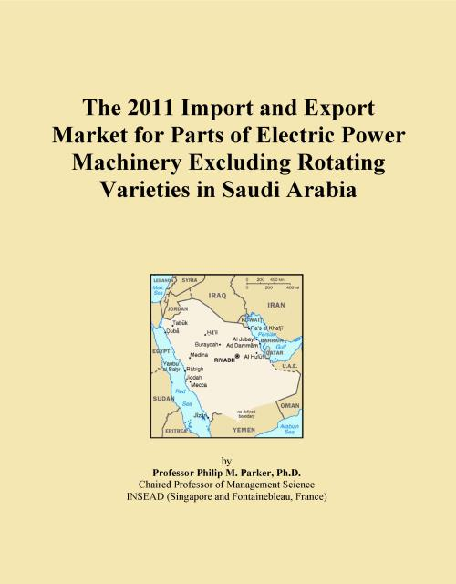 The 2011 Import and Export Market for Parts of Electric Power Machinery Excluding Rotating Varieties in Saudi Arabia - Product Image