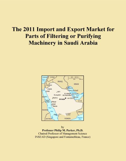 The 2011 Import and Export Market for Parts of Filtering or Purifying Machinery in Saudi Arabia - Product Image