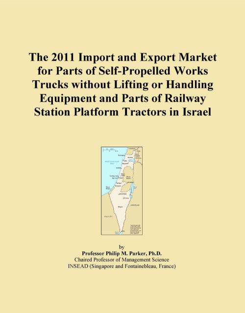 The 2011 Import and Export Market for Parts of Self-Propelled Works Trucks without Lifting or Handling Equipment and Parts of Railway Station Platform Tractors in Israel - Product Image