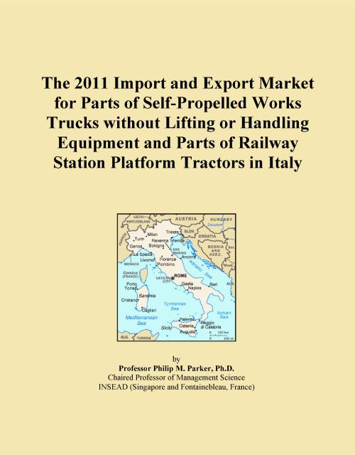The 2011 Import and Export Market for Parts of Self-Propelled Works Trucks without Lifting or Handling Equipment and Parts of Railway Station Platform Tractors in Italy - Product Image