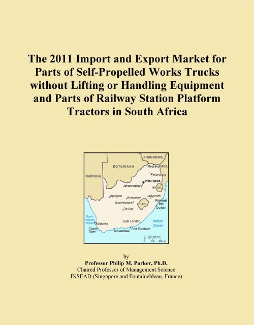 The 2011 Import and Export Market for Parts of Self-Propelled Works Trucks without Lifting or Handling Equipment and Parts of Railway Station Platform Tractors in South Africa - Product Image