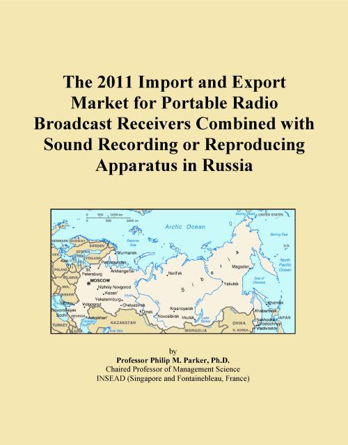 The 2011 Import and Export Market for Portable Radio Broadcast Receivers Combined with Sound Recording or Reproducing Apparatus in Russia - Product Image