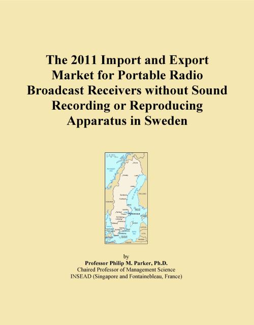 The 2011 Import and Export Market for Portable Radio Broadcast Receivers without Sound Recording or Reproducing Apparatus in Sweden - Product Image