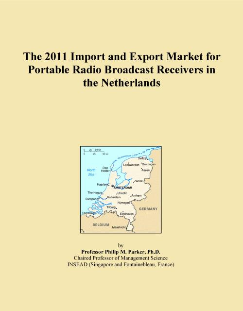 The 2011 Import and Export Market for Portable Radio Broadcast Receivers in the Netherlands - Product Image