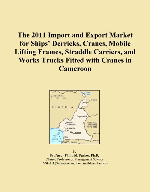 The 2011 Import and Export Market for Ships' Derricks, Cranes, Mobile Lifting Frames, Straddle Carriers, and Works Trucks Fitted with Cranes in Cameroon - Product Image